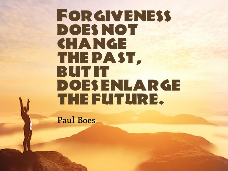 """""""Forgiveness does not change the past, but it does enlarge the future."""" ~ Pau..."""