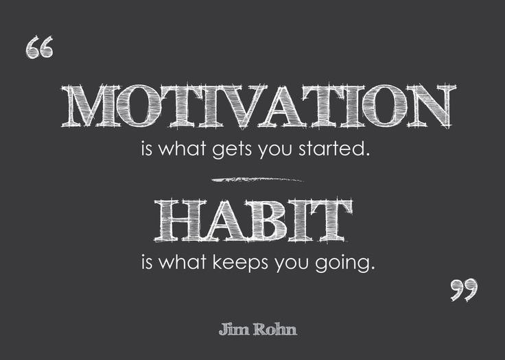 """""""Motivation Is What Gets You Started. Habit Is What Keeps"""