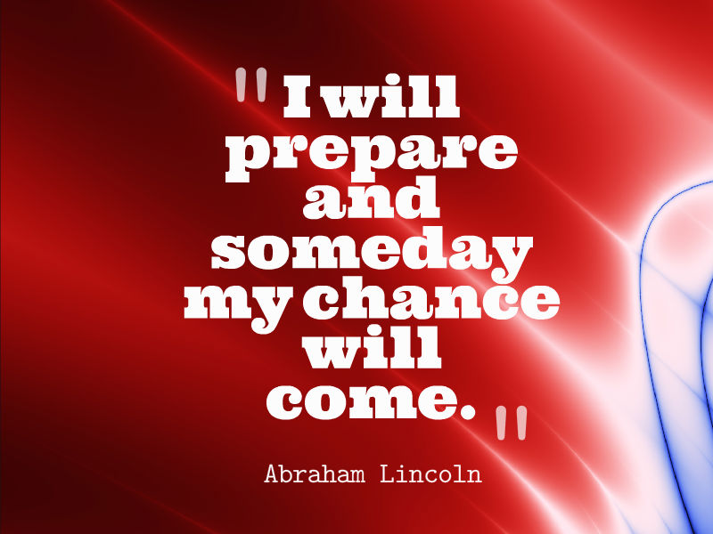 I Will Prepare And Someday My Chance Will Come Abraham Lincoln