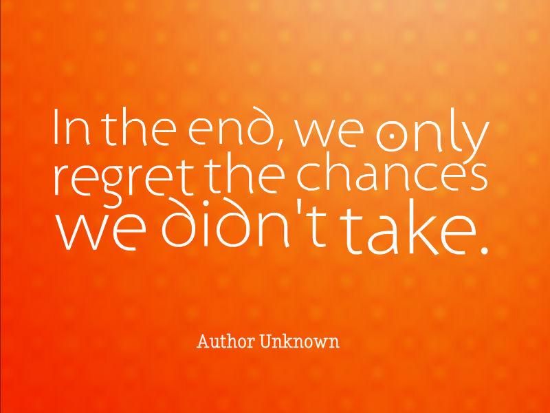 In the end we only regret the chances we didnt take author